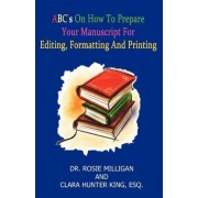 ABC's on How to Prepare Your Manuscript Forediting, Formatting and Printing by Esq Clara Hunter King