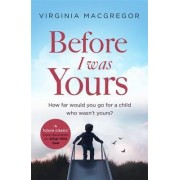 Before I Was Yours by Virginia Macgregor