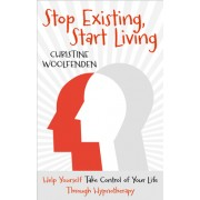 Stop Existing, Start Living: Help Yourself with Hypnotherapy