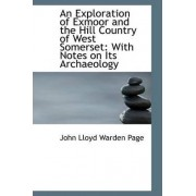 An Exploration of Exmoor and the Hill Country of West Somerset by John Lloyd Warden Page