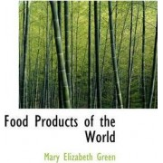 Food Products of the World by Mary Elizabeth Green