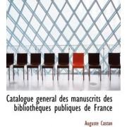 Catalogue G N Ral Des Manuscrits Des Biblioth Ques Publiques de France by Auguste Castan