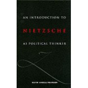 An Introduction to Nietzsche as Political Thinker by Keith Ansell-Pearson