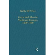 Guns and Men in Medieval Europe 1200-1500 by Kelly DeVries