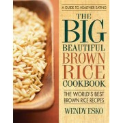 Big Beautiful Brown Rice Cookbook by Wendy Esko