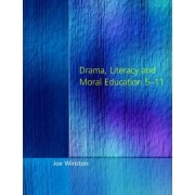 Drama, Literacy and Moral Education 5-11 by Joe Winston