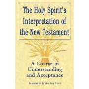 The Holy Spirit's Interpretation of the New Testament by Foundation for the Holy Spirit