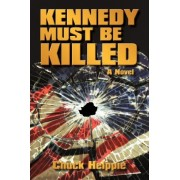 Kennedy Must Be Killed by Helppie Chuck Helppie