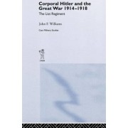 Corporal Hitler and the Great War 1914-1918 by John F. Williams