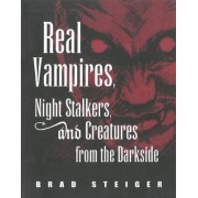 Real Vampires, Night Stalkers and Creatures from the Darkside by Brad Steiger