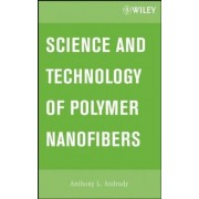 Science and Technology of Polymer Nanofibers by Anthony L. Andrady