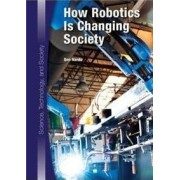 How Robotics Is Changing Society by Don Nardo