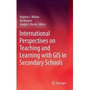 International Perspectives on Teaching and Learning with GIS in Secondary Schools by Andrew Milson