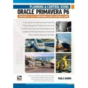 Planning and Control Using Oracle Primavera P6 Versions 8.1 to 8.4 by Paul E. Harris