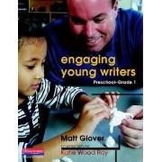 Engaging Young Writers, Preschool-Grade 1 by Matt Glover