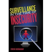 Surveillance in the Time of Insecurity by Torin Monahan
