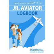 Santa Monica Airport Jr. Aviator Logbook: Learn Science Through 100 Years of Aviation