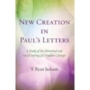 New Creation in Paul's Letters by T Ryan Jackson