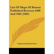 List of Maps of Boston Published Between 1600 and 1903 (1903) by Department Engineering Department