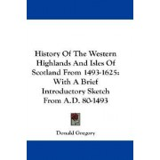 History of the Western Highlands and Isles of Scotland from 1493-1625 by Donald Gregory