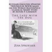 Russian-English-Spanish Trilingual Book Based on the World Masterpiece Classical Short Story by Anton P. Chekhov by Mrs Zoia Sproesser