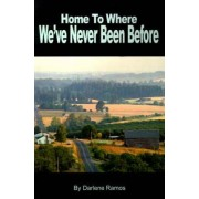 Home to Where We've Never Been Before by Darlene Ramos