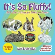 It's So Fluffy! Kid's Guide to Caring for Rabbits and Bunnies - Pet Books for Kids - Children's Animal Care & Pets Books by Left Brain Kids
