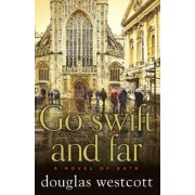Go Swift and Far - a Novel of Bath by Douglas Westcott