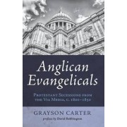 Anglican Evangelicals by Associate Professor of Church History Grayson Carter