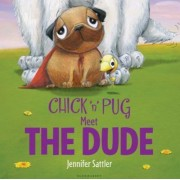 Chick 'n' Pug Meet the Dude by Jennifer Sattler