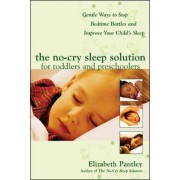 The No-Cry Sleep Solution for Toddlers and Preschoolers: Gentle Ways to Stop Bedtime Battles and Improve Your Child's Sleep by Elizabeth Pantley
