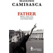 Father. Will There Still be Priests in the Church's Future? by Massimo Camisasca