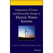 Integration of Green and Renewable Energy in Electric Power Systems by Ali Keyhani