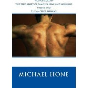 Homosexuality - The True Story of Same-Sex Love and Marriage - Volume Two - The by Michael Hone