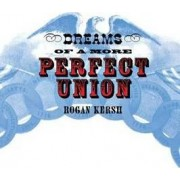 Dreams of a More Perfect Union by Rogan Kersh