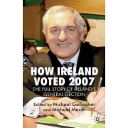 How Ireland Voted 2007 by M. Gallagher