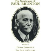 The Notebooks of Paul Brunton: Human Experience / The Arts in Culture v. 9 by Paul Brunton