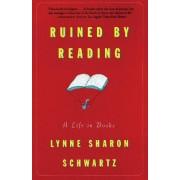 Ruined by Reading by Lynne Sharon Schwartz