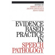Evidence-Based Practice in Speech Pathology by Sheena Reilly
