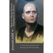 How to Master Portrait Painting in 24 Hours by Jeremiah Jolliff