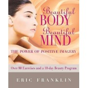 Beautiful Body, Beautiful Mind by Eric Franklin