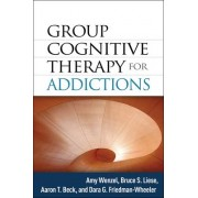 Group Cognitive Therapy for Addictions by Amy Wenzel