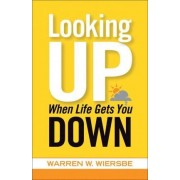 Looking Up When Life Gets You Down by Warren W. Wiersbe