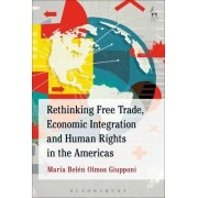 Rethinking Free Trade, Economic Integration and Human Rights in the Americas by Maria Belen Olmos Giupponi