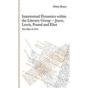 Intertextual Dynamics within the Literary Group of Joyce, Lewis, Pound and Eliot by Dennis Brown