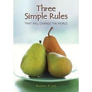 Three Simple Rules That Will Change the World by Rueben Job