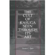 The Cult of Kasuga Seen Through it's Art by Susan C. Tyler