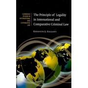 The Principle of Legality in International and Comparative Criminal Law by Kenneth S. Gallant