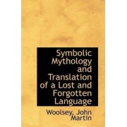 Symbolic Mythology and Translation of a Lost and Forgotten Language by Woolsey John Martin