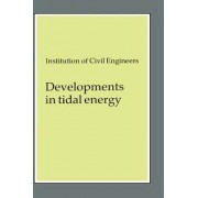 Developments in Tidal Energy by Institution Of Civil Engineers
